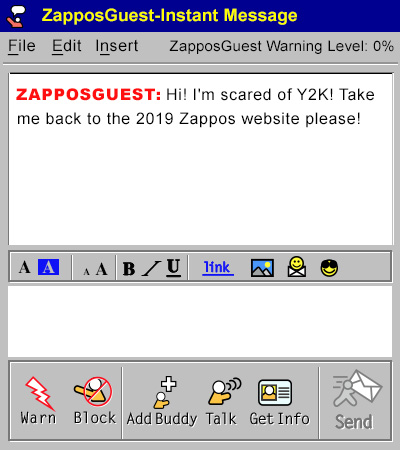 I'm scared of Y2K! Take me back to 2019 Zappos please!